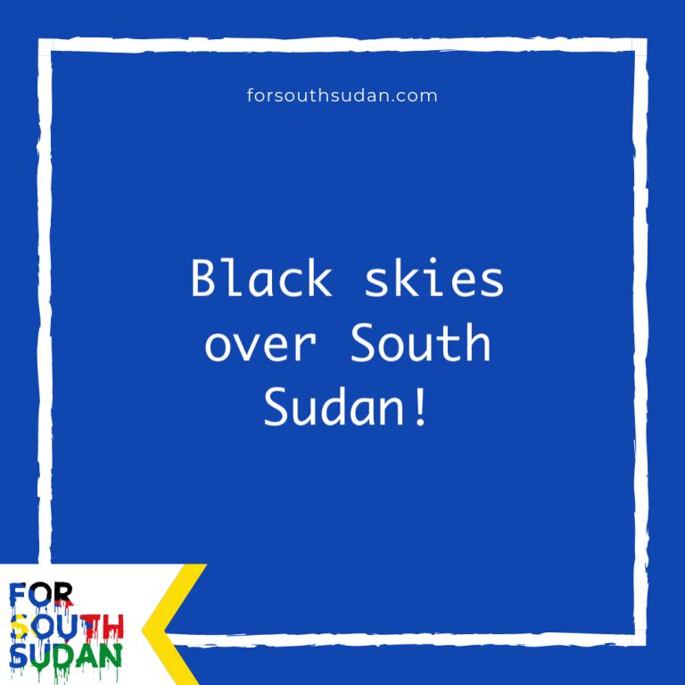 Black skies over South Sudan!