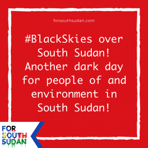 #BlackSkies over South Sudan! Another dark day for people of and environment in South Sudan!When will this spate of oil fires, spills, leaks and seepages stop?