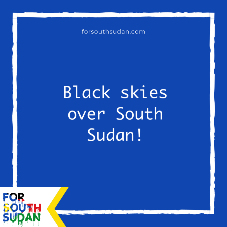 Black skies over South Sudan!