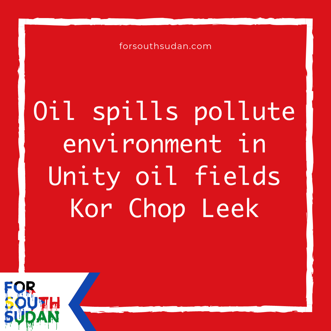 Oil spills pollute environment in Unity oil fields Kor Chop Leek