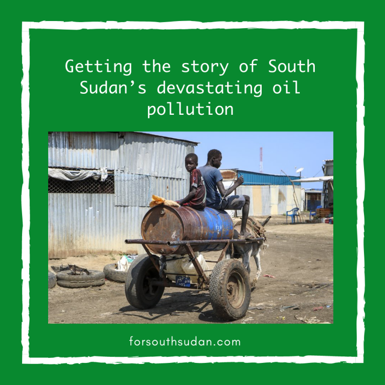 Getting the story of South Sudan's devastating oil pollution