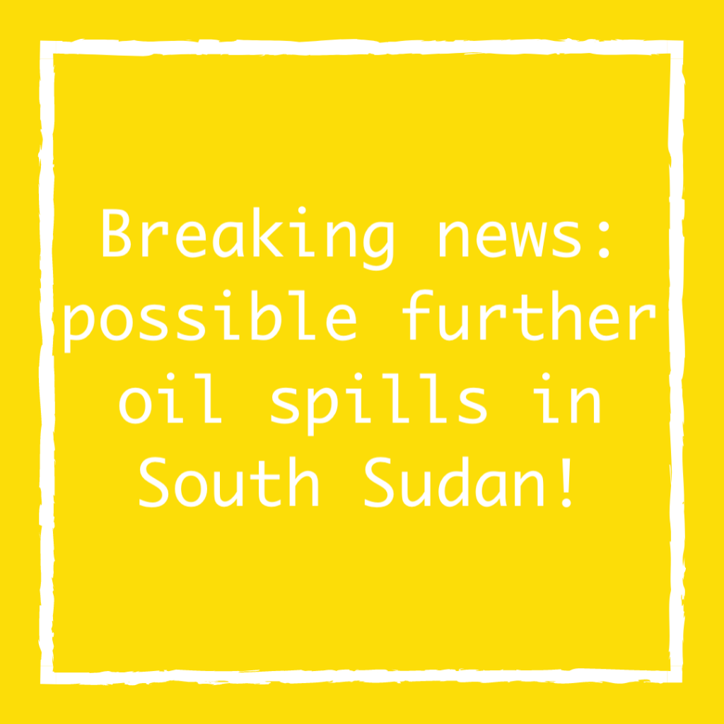 Breaking news: possible further oil spills in South Sudan!