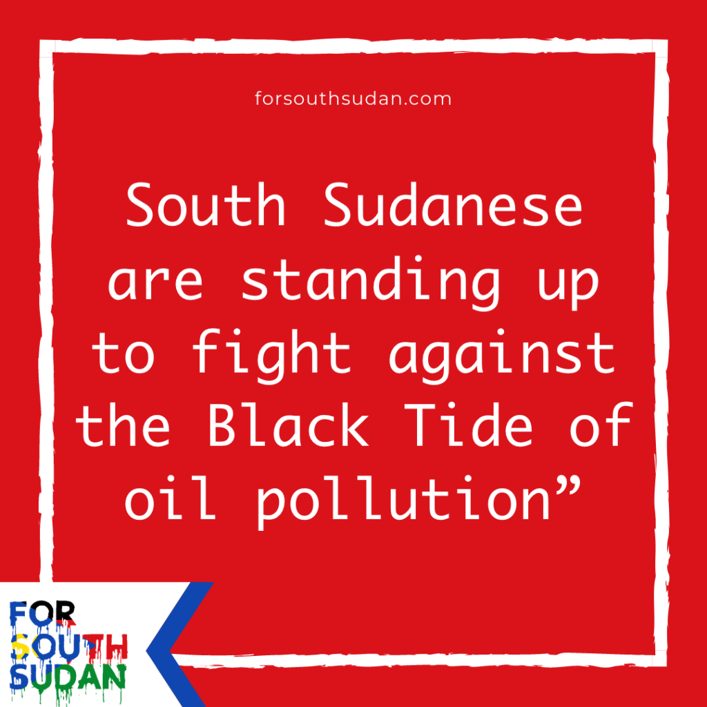South Sudanese are standing up to fight against the Black Tide of oil pollution""