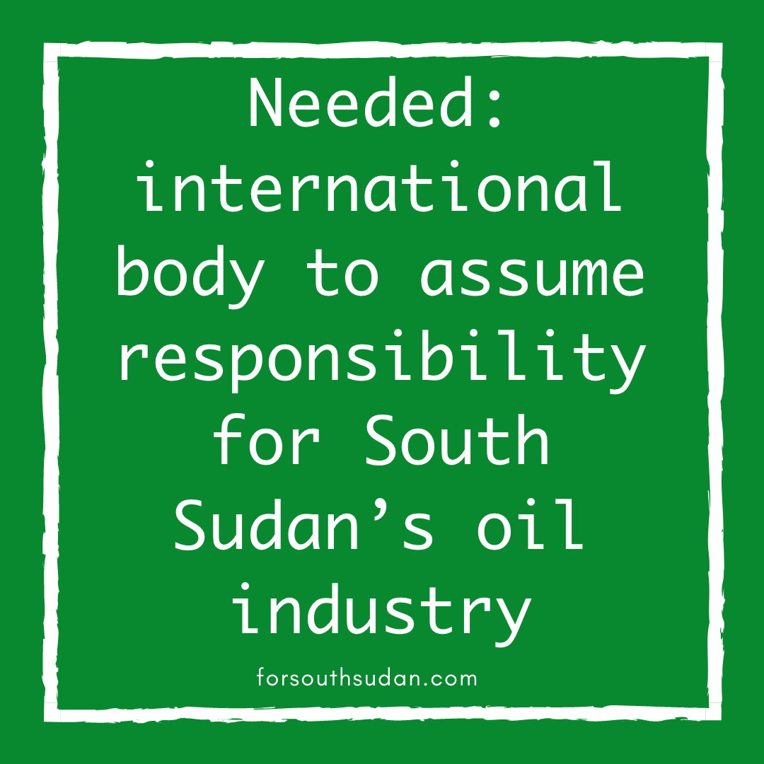 Needed: international body to assume responsibility for South Sudan's oil industry