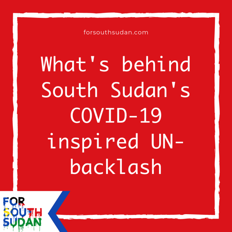 What's behind South Sudan's COVID-19 inspired UN-backlash*
