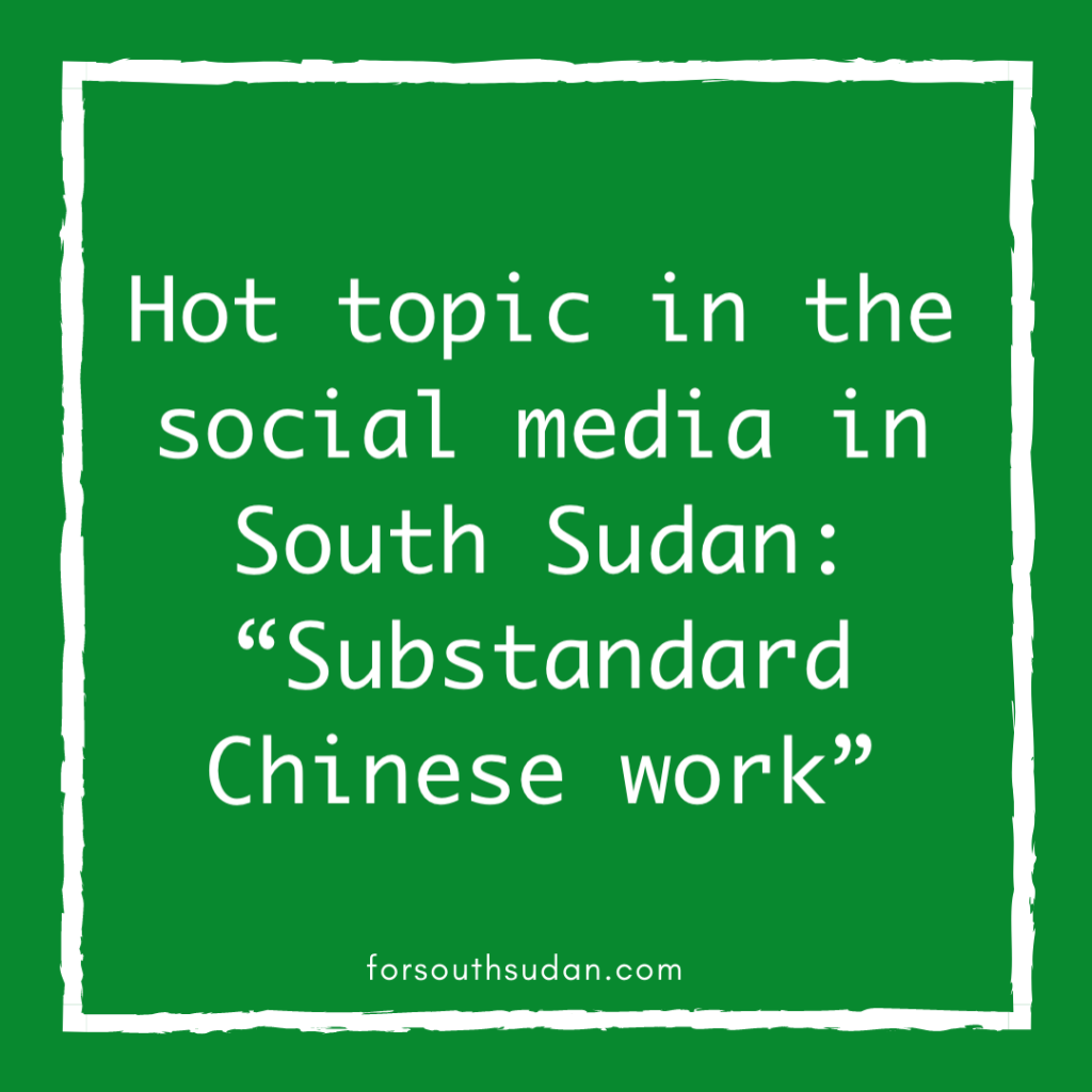 "Hot topic in a the social media in South Sudan: ""Substandard Chinese work"""