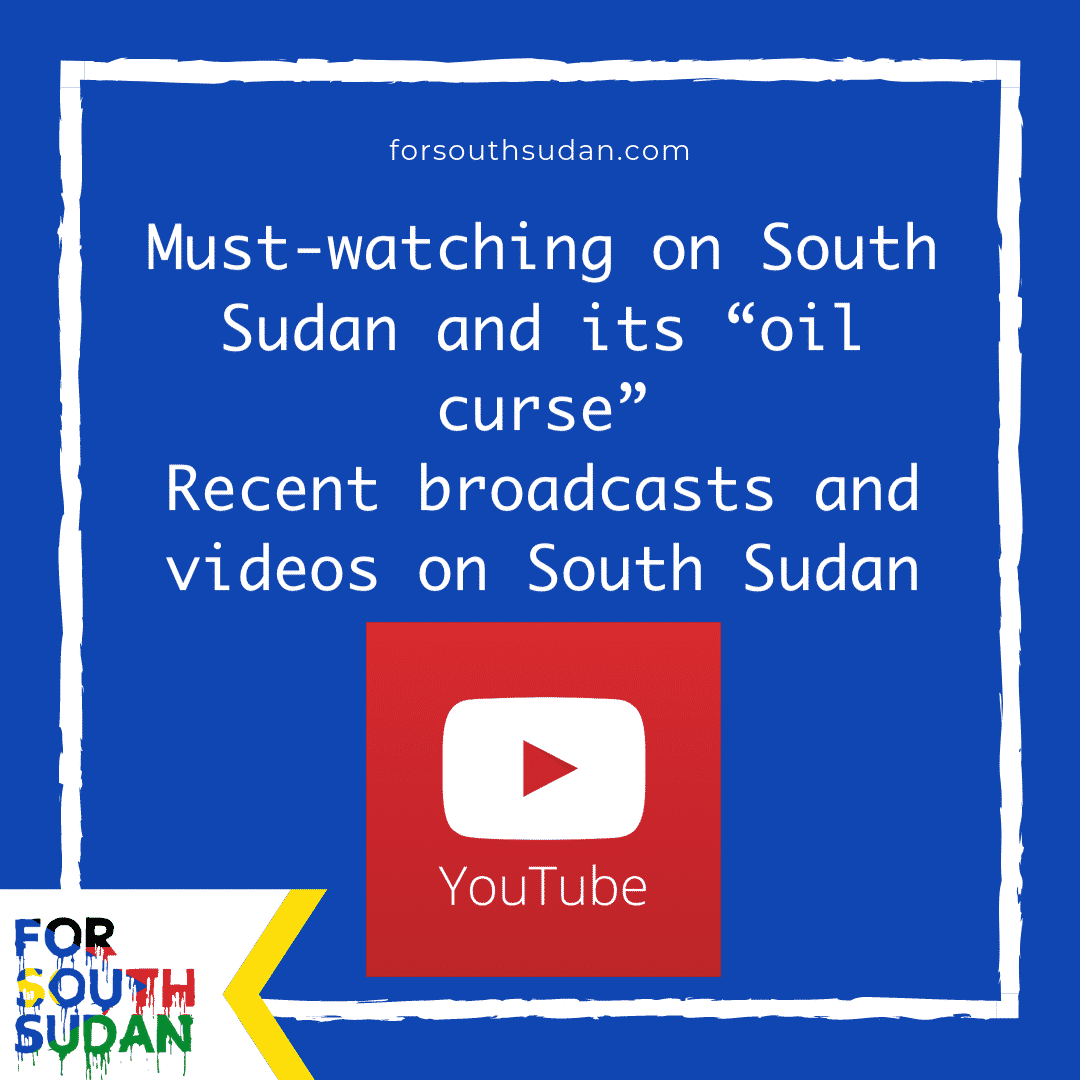"Must-watching on South Sudan and its ""oil curse"" Recent broadcasts and videos on South Sudan"