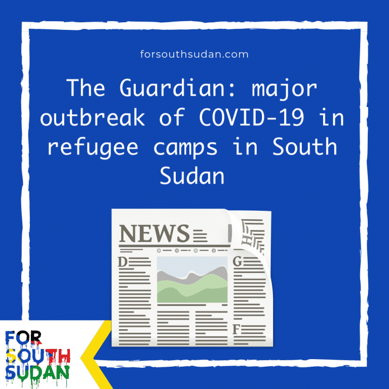 The Guardian: major outbreak of COVID-19 in refugee camps in South Sudan