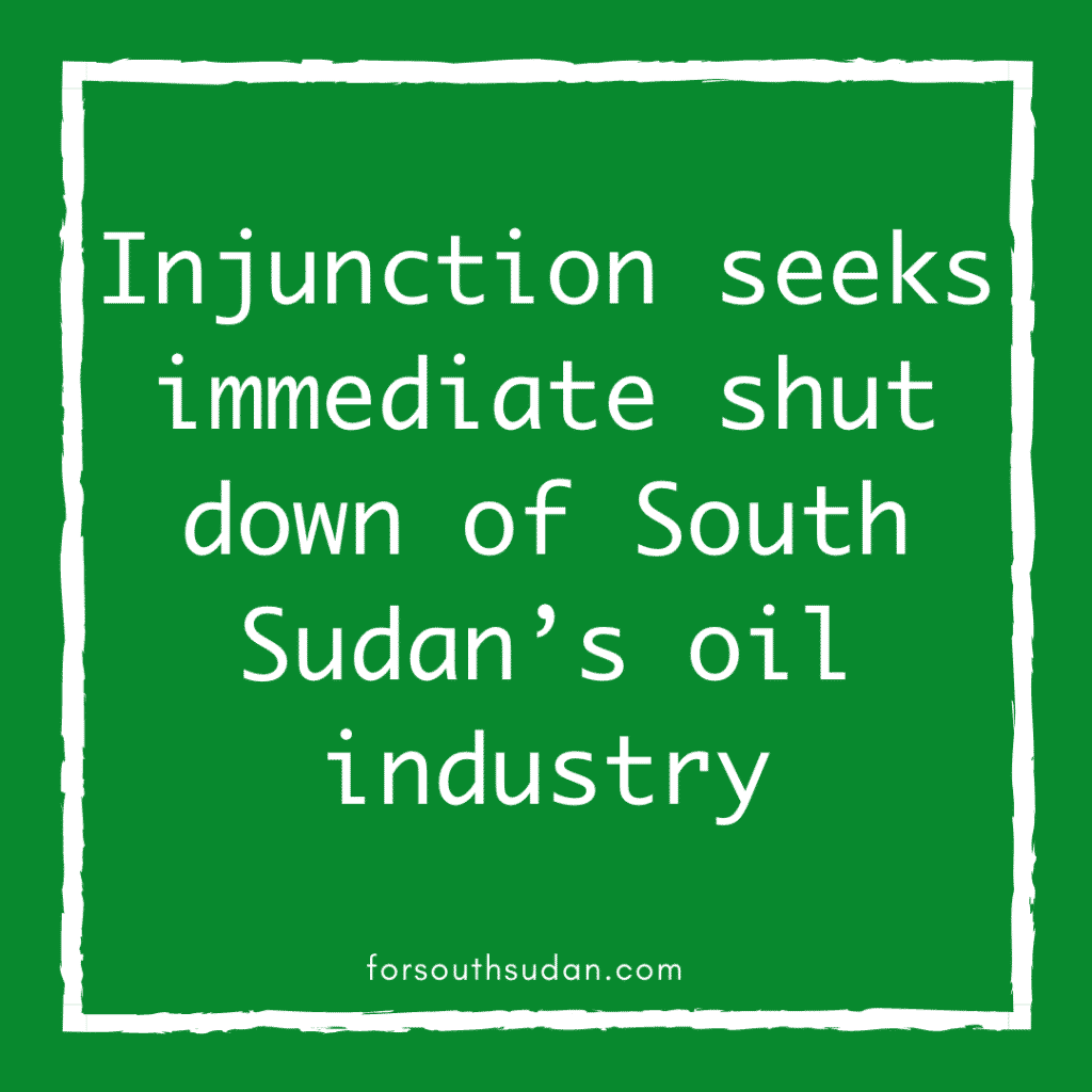 Injunction seeks immediate shut down of South Sudan's oil industry