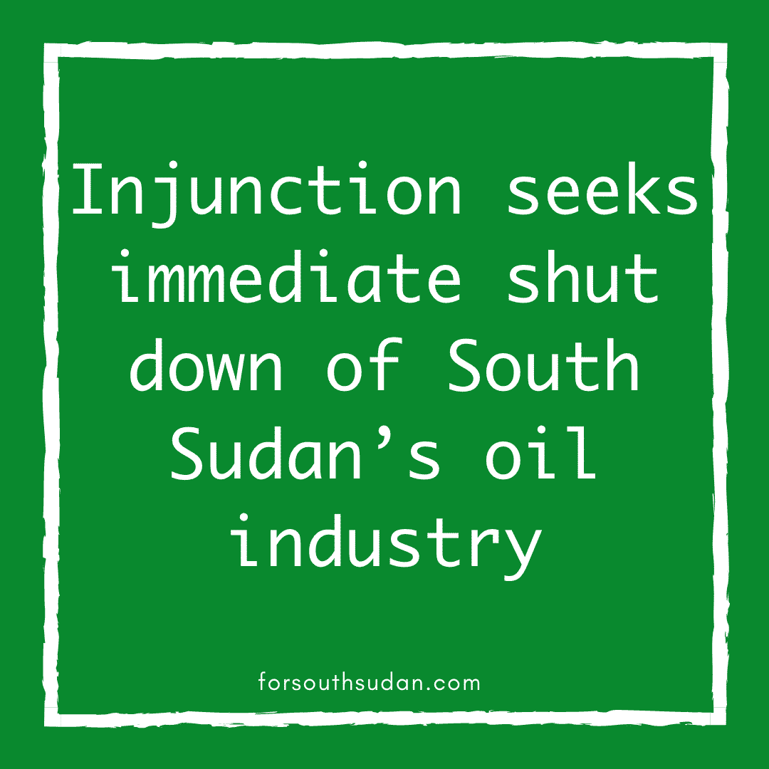 Injunction seeks immediate shut down of South Sudan's oil industry