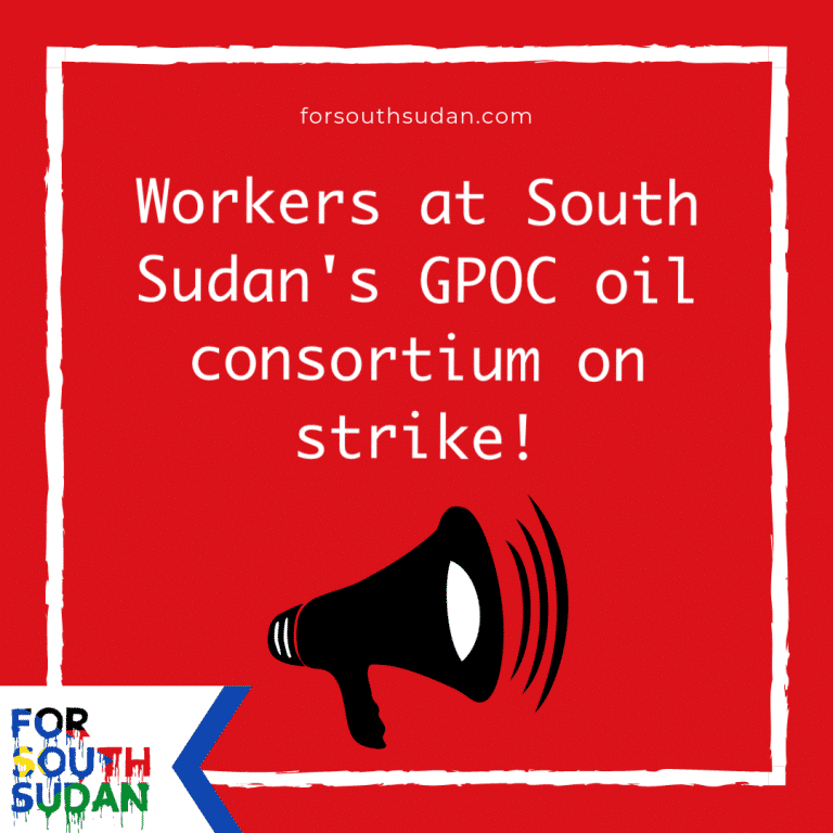 Workers at South Sudan's GPOC oil consortium on strike!