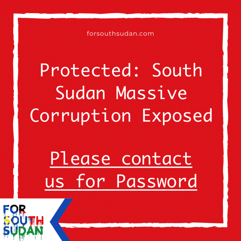 Protected: South Sudan Massive Corruption Exposed