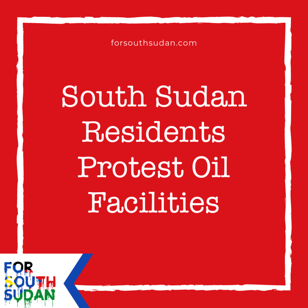 South Sudan Residents Protest Oil Facilities
