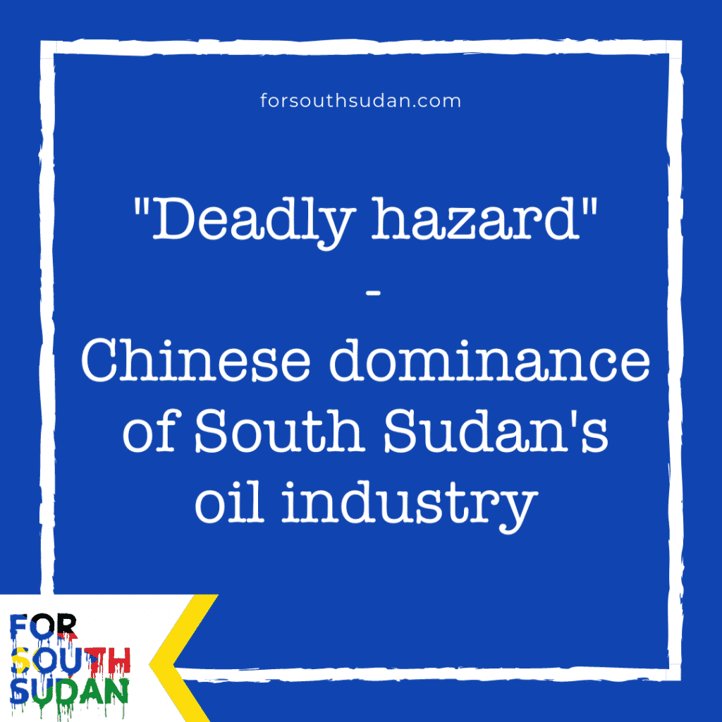 """Deadly hazard"" - Chinese dominance of South Sudan's oil industry - major report in leading US international affairs magazine"