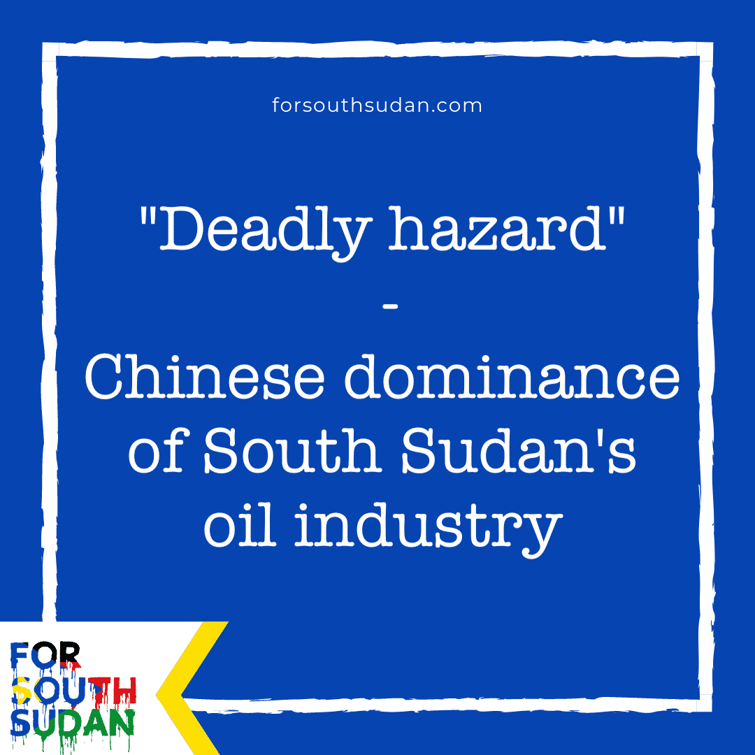 """Deadly hazard"" – Chinese dominance of South Sudan's oil industry – major report in leading US international affairs magazine"