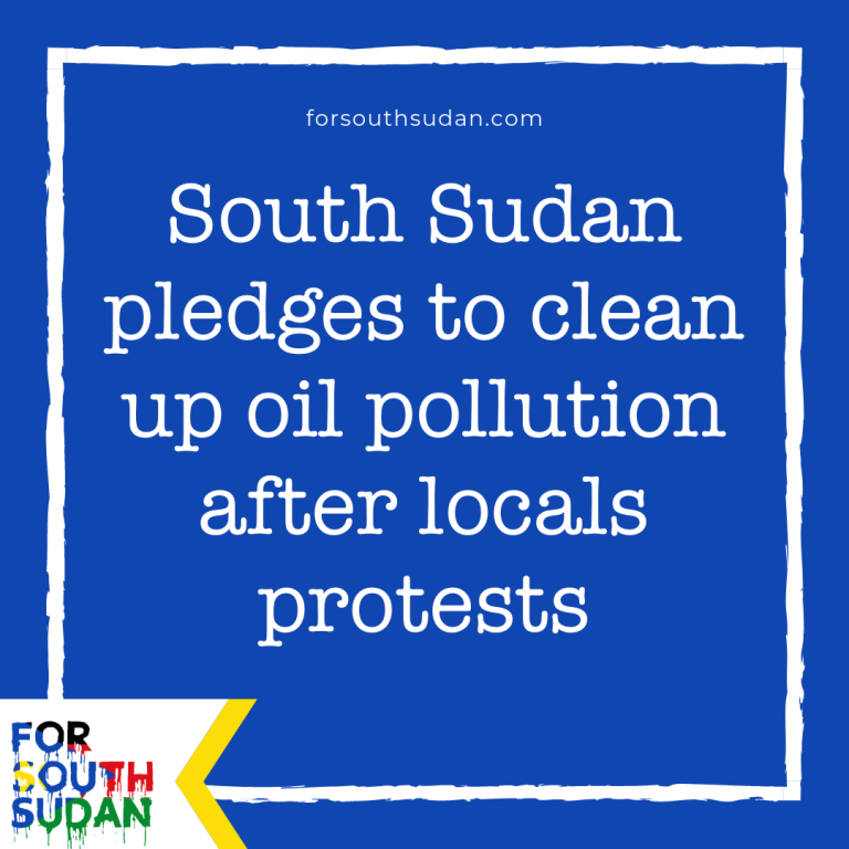 South Sudan pledges to clean up oil pollution after locals protests