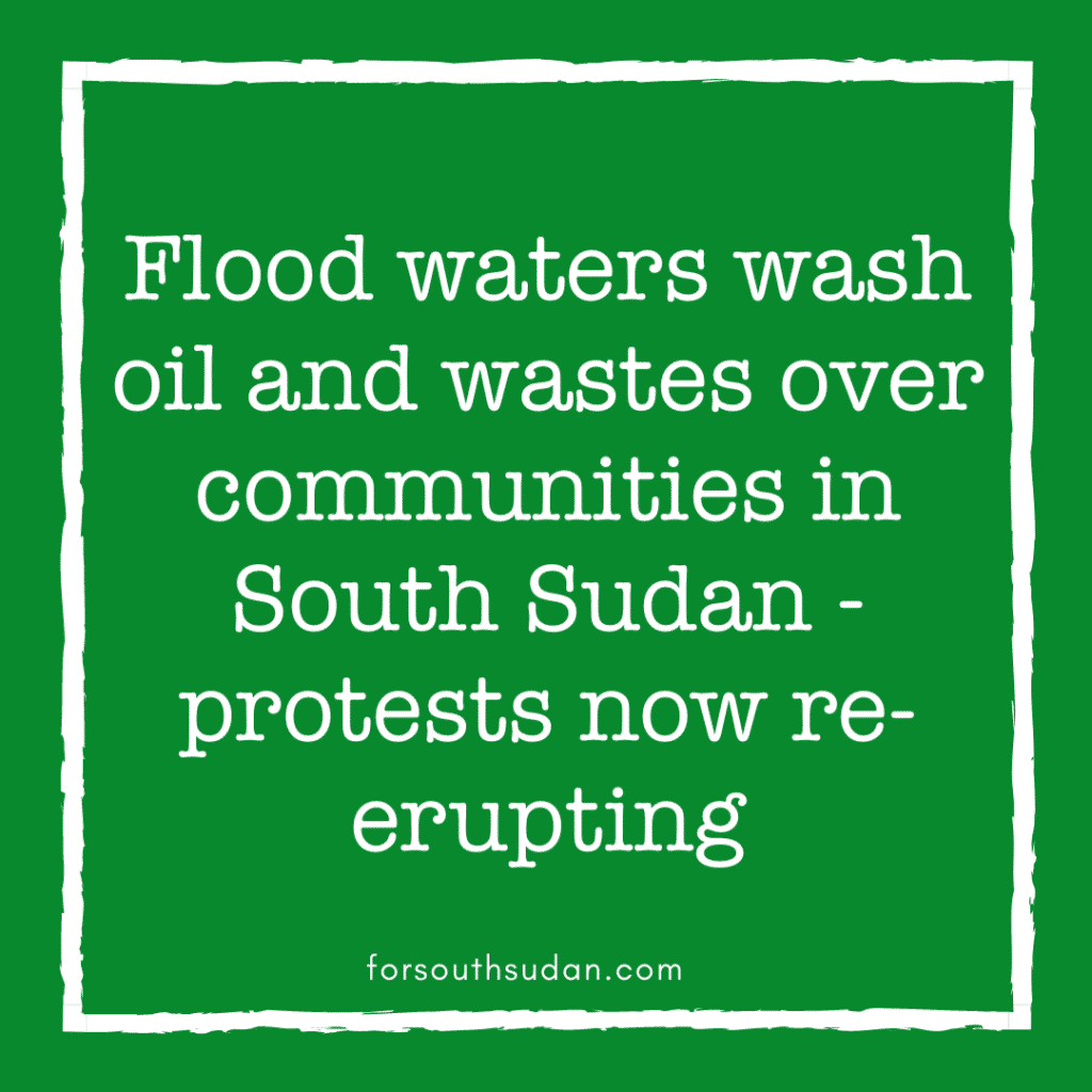 Flood waters wash oil and wastes over communities in South Sudan - protests now re-erupting