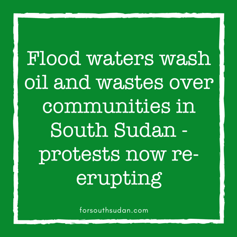 Flood waters wash oil and wastes over communities in South Sudan – protests now re-erupting