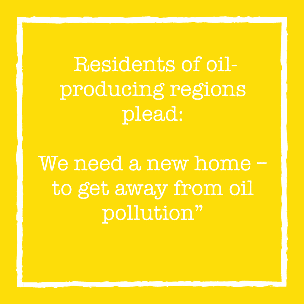 Residents of oil-producing regions plead: We need a new home – to get away from oil pollution""