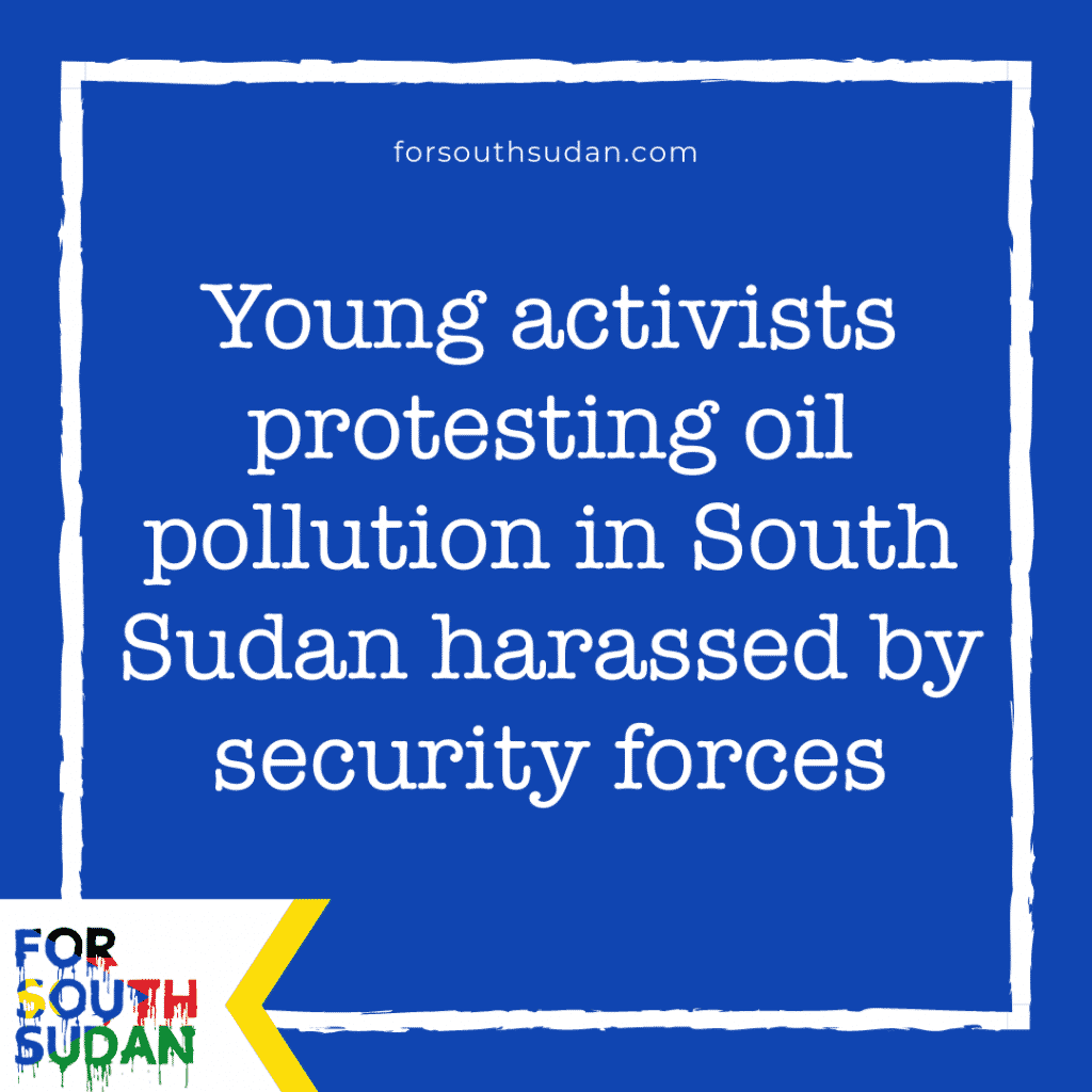 Young activists protesting oil pollution in South Sudan harassed by security forces