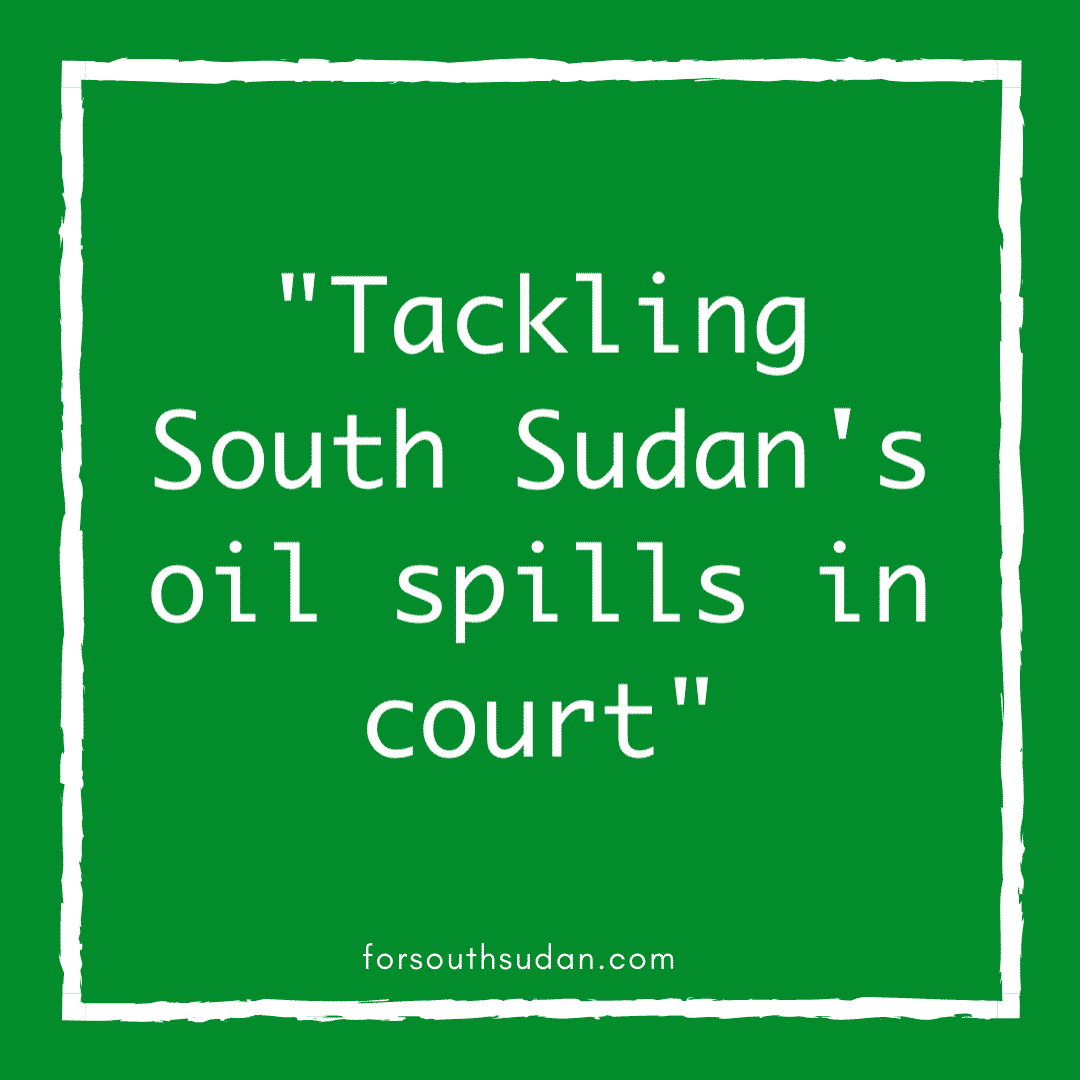 """Tackling South Sudan's oil spills in court"""