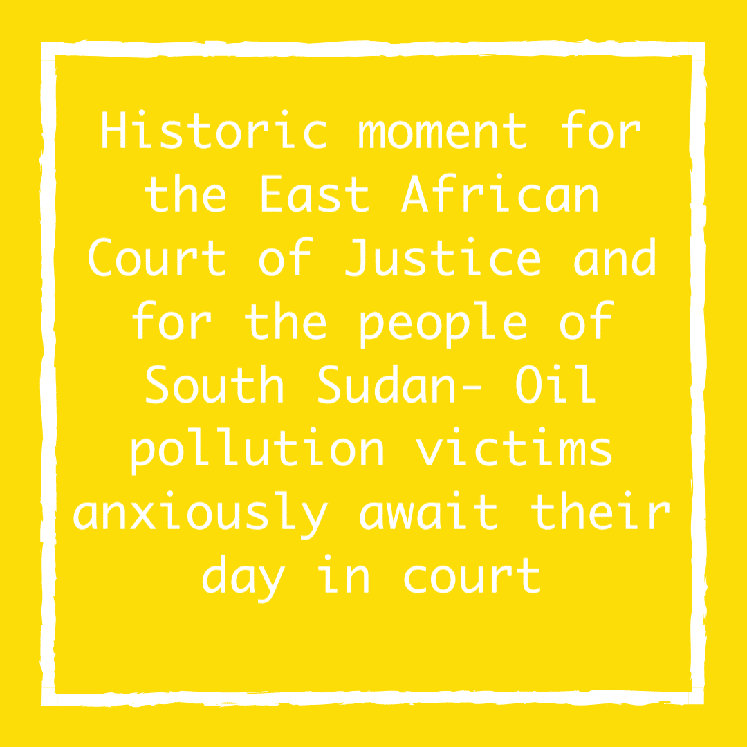 Historic moment for the East African Court of Justice and for the people of South Sudan- Oil pollution victims anxiously await their day in court