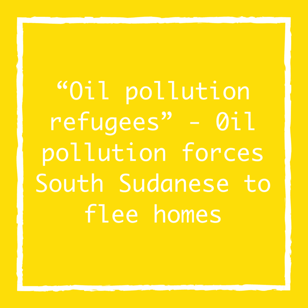 """Oil pollution refugees"" - 0il pollution forces South Sudanese to flee homes"