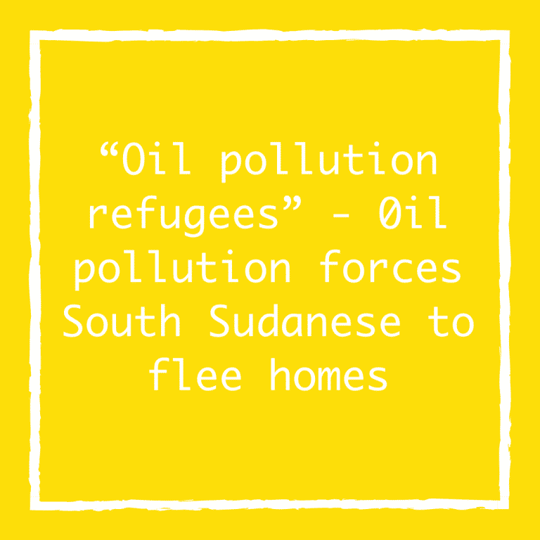 """Oil pollution refugees"" – 0il pollution forces South Sudanese to flee homes"