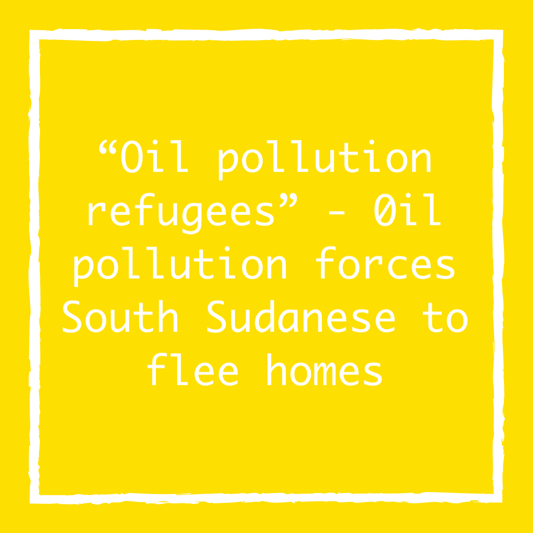 """""""Oil pollution refugees"""" – 0il pollution forces South Sudanese to flee homes"""