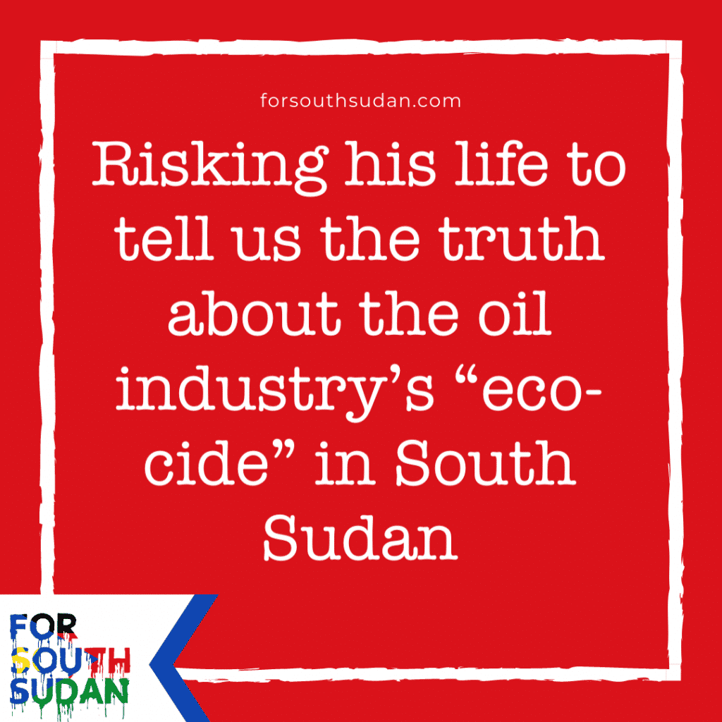 "Risking his life to tell us the truth about the oil industry's ""eco-cide"" in South Sudan"