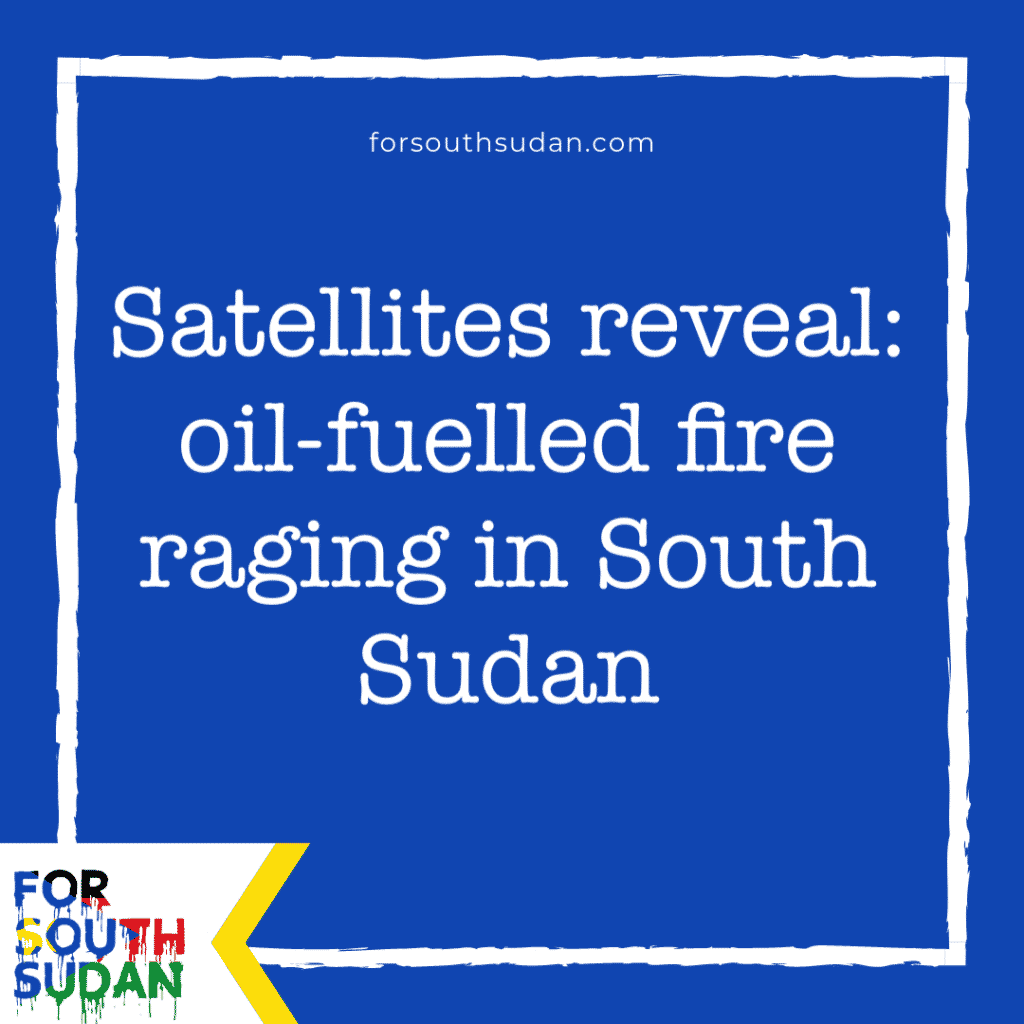 Satellites reveal: oil-fuelled fire raging in South Sudan