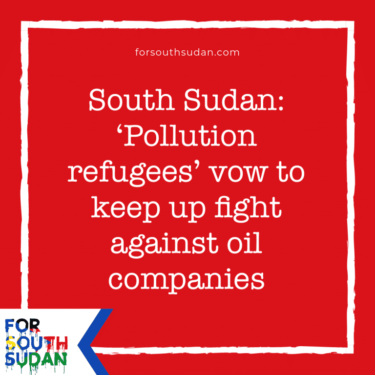 South Sudan: 'Pollution refugees' vow to keep up fight against oil companies