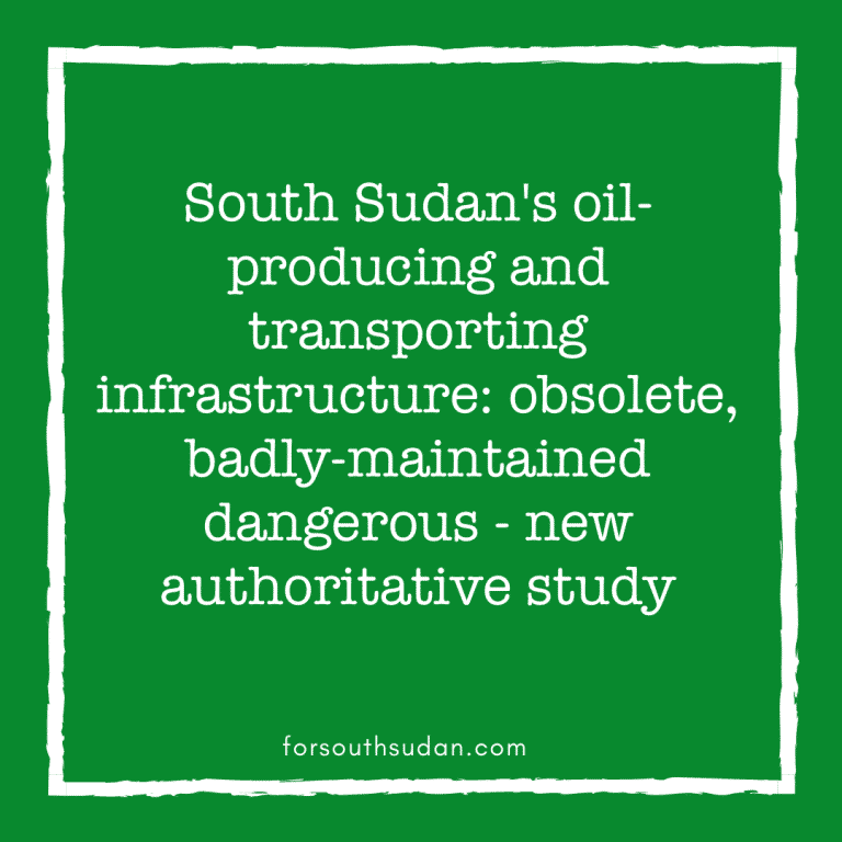 South Sudan's oil-producing and transporting infrastructure: obsolete, badly-maintained dangerous – new authoritative study