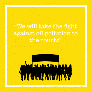 """""""We will take the fight against oil pollution to the courts"""""""
