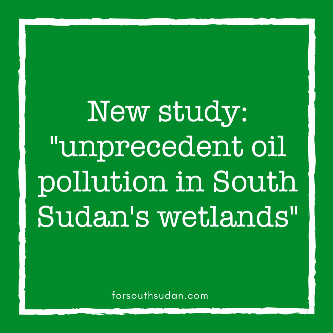 "New study: ""unprecedent oil pollution in South Sudan's wetlands"""