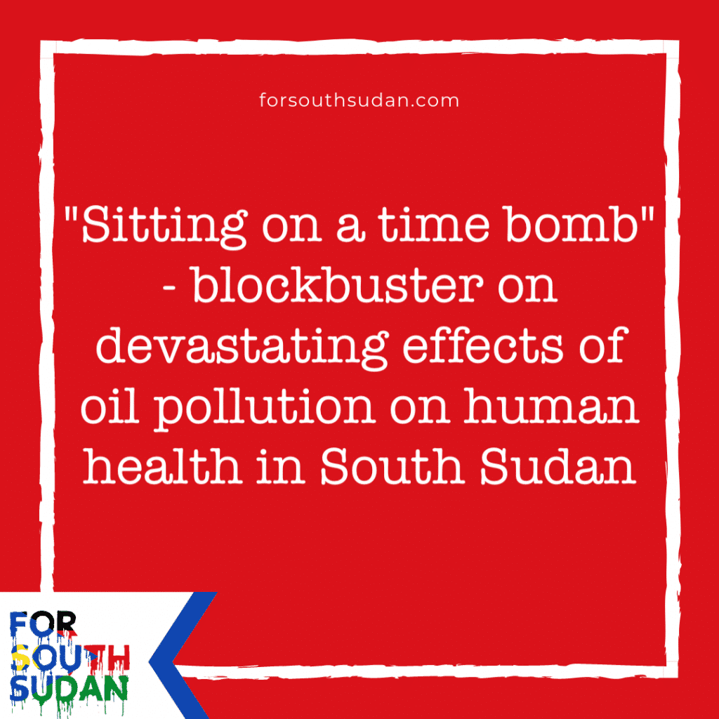 Sitting on a time bomb - blockbuster study from highly-respected Sudd Institute on devastating effects of oil pollution on human health in South Sudan