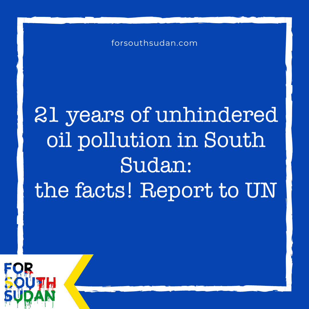 21 years of unhindered oil pollution in South Sudan: the facts! Report to UN