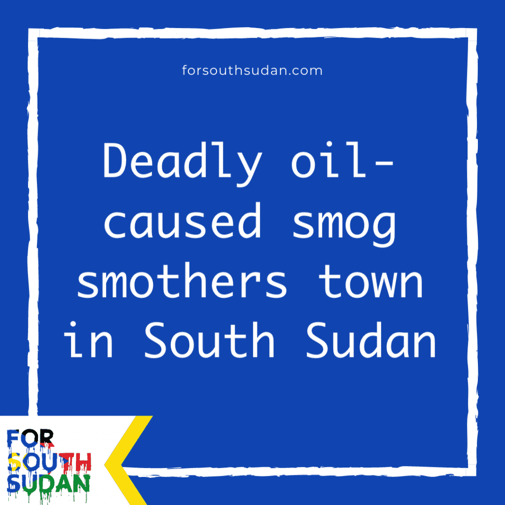 Deadly oil-caused smog smothers town in South Sudan
