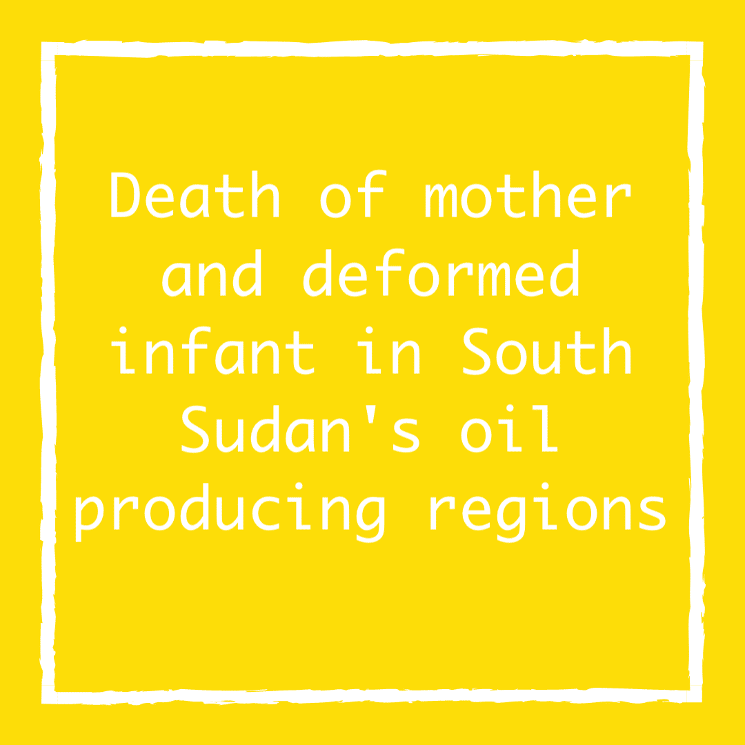 Death of mother and deformed infant in South Sudan's oil producing regions