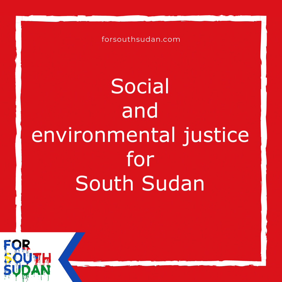 Social and environmental justice for South Sudan