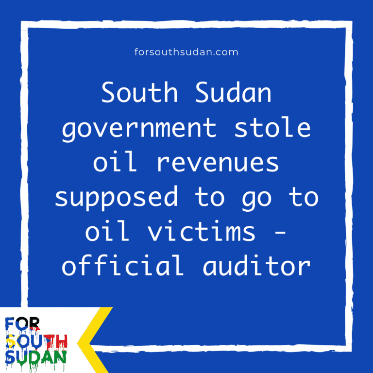 South Sudan government stole oil revenues supposed to go to oil victims – official auditor